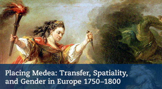 "International symposium ""Placing Medea: Transfer, Spatiality, and Gender in Europe 1750−1800"""