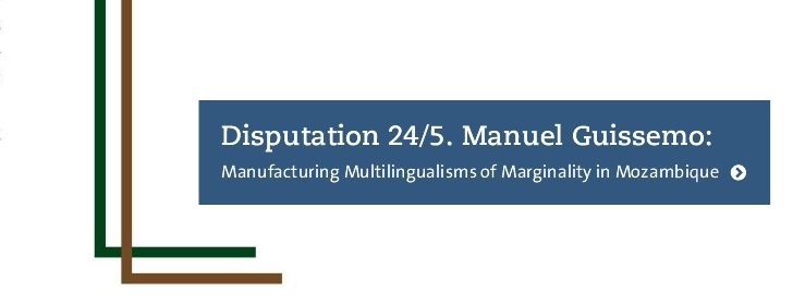 Disputation 24/5. Manuel Guissemo: Manufacturing Multilingualisms of Marginality in Mozambique