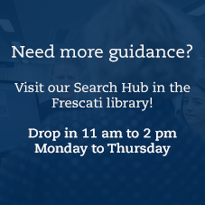 Need more guidance? Visit our Search Hub in the Frescati Library! Drop in 11 am to 2 pm Mon to Thu