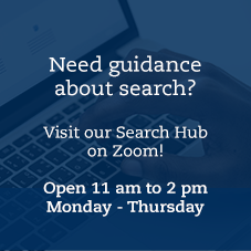 Need guidance about search? Visit our Search Hub on Zoom! Open 11 am to 2 pm, Monday to Thursday
